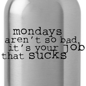 Monday aren't so bad, it's your job ... T-Shirts - Water Bottle