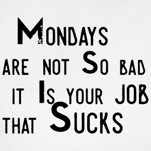 Monday aren't so bad, it's your job ... T-shirts - Basebollkeps