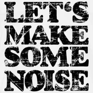 LET'S MAKE SOME NOISE (Vintage/Schwarz) Tank Top - Männer Premium T-Shirt