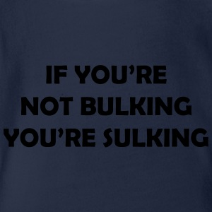 If you're not bulking you're sulking Shirts - Organic Short-sleeved Baby Bodysuit