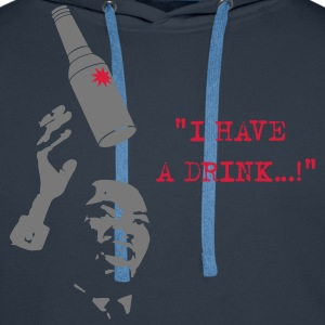 I have a DRINK...! Tee shirts - Sweat-shirt à capuche Premium pour hommes