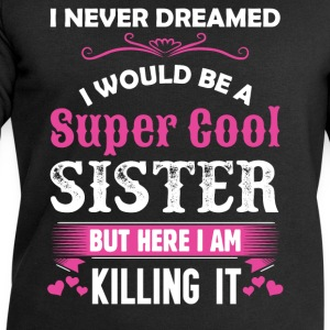 I Never Dreamed I Would Be A Super Cool Sister T-Shirts - Men's Sweatshirt by Stanley & Stella