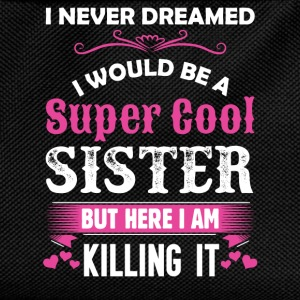 I Never Dreamed I Would Be A Super Cool Sister T-Shirts - Kids' Backpack