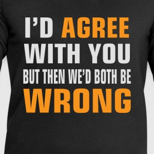 I'd Agree With You, but then We'd be both wrong - Men's Sweatshirt by Stanley & Stella