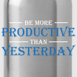 Be more productive than yesterday T-shirts - Drinkfles
