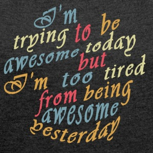 Trying to be Awesome! Bags & Backpacks - Women's T-shirt with rolled up sleeves