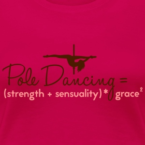 pole dancing = strength + sensualiity * grace Toppar - Premium-T-shirt dam