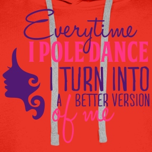 everytime I pole dance I turn better Tops - Sudadera con capucha premium para hombre