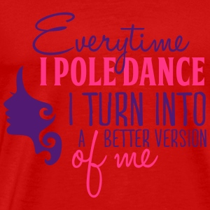 everytime I pole dance I turn better Toppe - Herre premium T-shirt