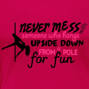 never mess with someone who pole dance Toppar - Premium-T-shirt dam