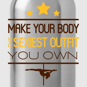 make your body the sexiest outfit you own Magliette - Borraccia