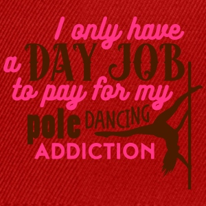 i have a day job to pay for pole dance Magliette - Snapback Cap