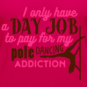 i have a day job to pay for pole dance Camisetas - Camiseta de tirantes premium mujer