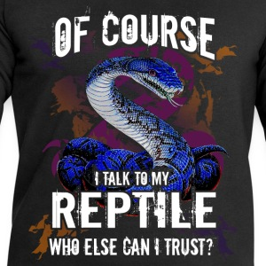 Of course I talk to my reptile. Who else can I tru - Men's Sweatshirt by Stanley & Stella