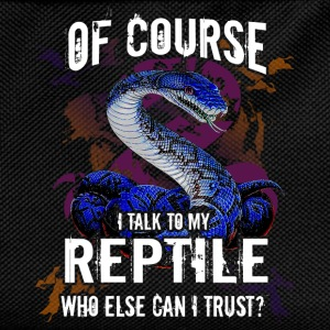 Of course I talk to my reptile. Who else can I tru - Kids' Backpack