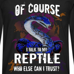 Of course I talk to my reptile. Who else can I tru - Men's Premium Longsleeve Shirt