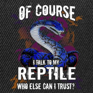 Of course I talk to my reptile. Who else can I tru - Snapback Cap