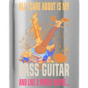 All I care about is my bass guitar and like 3 peop - Water Bottle