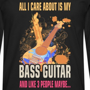 All I care about is my bass guitar and like 3 peop - Men's Premium Longsleeve Shirt
