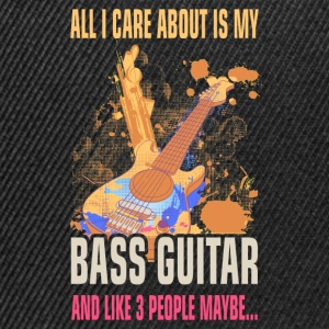 All I care about is my bass guitar and like 3 peop - Snapback Cap