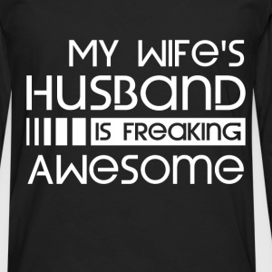 My Wife's Husband Is Freaking Awesome - Men's Premium Longsleeve Shirt