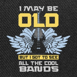 I may be old, but I got to see all the cool bands - Snapback Cap