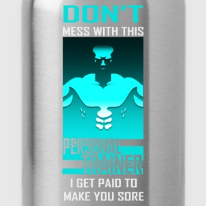 Don't Mess With This Personal trainer. I get paid  - Water Bottle