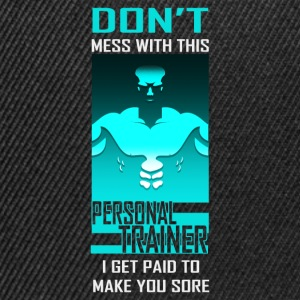 Don't Mess With This Personal trainer. I get paid  - Snapback Cap