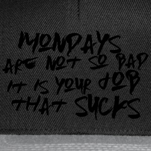 Mondays are not so bad ... Tee shirts - Casquette snapback