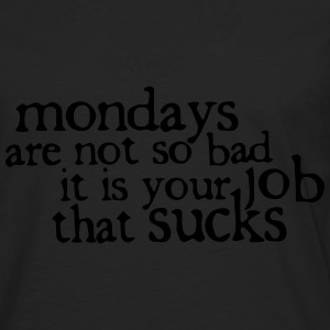 Mondays are not so bad ... T-Shirts - Men's Premium Longsleeve Shirt