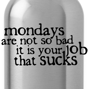 Mondays are not so bad ... T-Shirts - Water Bottle