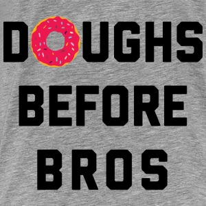 Doughs Before Bros Funny Quote Tops - Men's Premium T-Shirt
