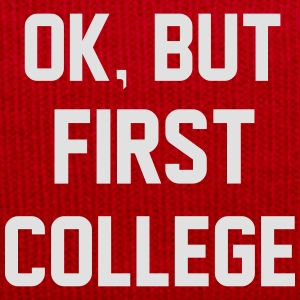 Ok, But First College Sweatshirts - Winterhue