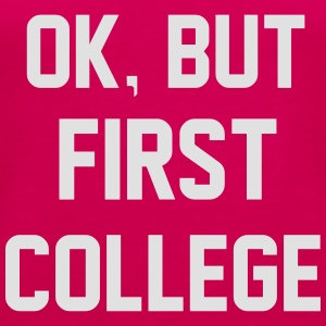 Ok, But First College Sweaters - Vrouwen Premium tank top