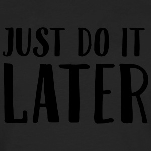 Just Do It Later T-shirts - Herre premium T-shirt med lange ærmer