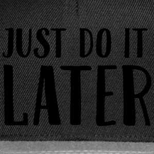 Just Do It Later T-Shirts - Snapback Cap