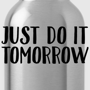 Just Do It Tomorrow T-shirts - Drikkeflaske