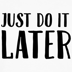 Just Do It Later T-Shirts - Männer Premium Langarmshirt
