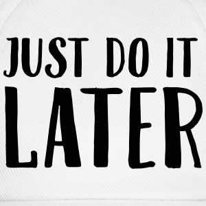 Just Do It Later Magliette - Cappello con visiera