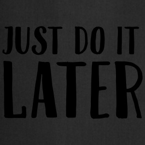 Just Do It Later Magliette - Grembiule da cucina