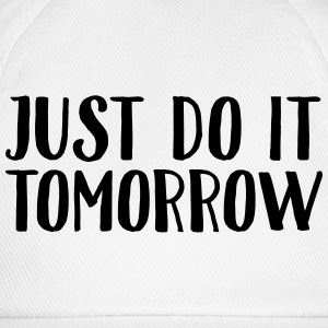 Just Do It Tomorrow Magliette - Cappello con visiera