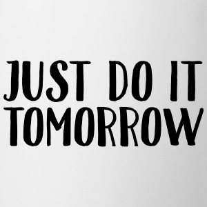 Just Do It Tomorrow Magliette - Tazza