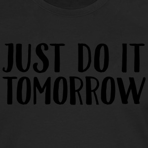 Just Do It Tomorrow T-shirts - Herre premium T-shirt med lange ærmer