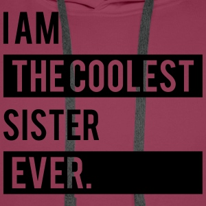 I Am The Coolest Sister Ever T-Shirts - Men's Premium Hoodie