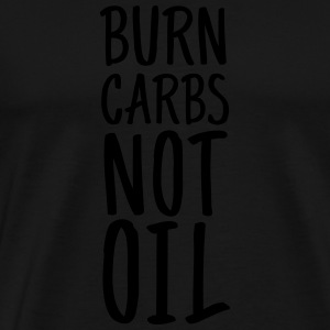Burn Carbs Not Oil Sportkleding - Mannen Premium T-shirt