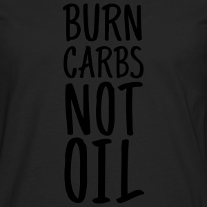 Burn Carbs Not Oil T-skjorter - Premium langermet T-skjorte for menn