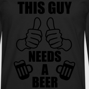 This Guy needs a beer -  T-Shirts - Männer Premium Langarmshirt