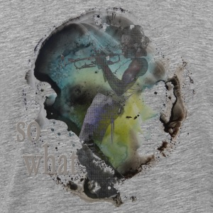 so what Long Sleeve Shirts - Men's Premium T-Shirt