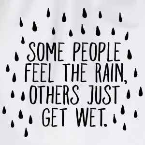 Some People Feel The Rain, Others Just Get Wet T-shirts - Gymtas