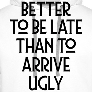 Better To Be Late Than To Arrive Ugly Magliette - Felpa con cappuccio premium da uomo
